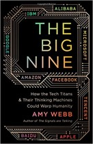 The Big Nine How the Tech Titans and Their Thinking Machines Could Warp Humanity