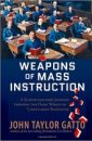 Weapons of Mass Instruction A Schoolteacher's Journey Through The Dark World of Compulsory Schooling