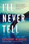 I'll Never Tell by Catherine McKenzie